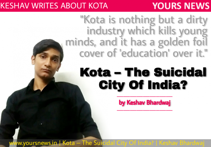 Kota – The Suicidal City Of India? by Keshav Bhardwaj